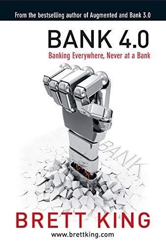 Bank 4.0: Banking everywhere, never at a bank (English Edition)