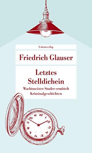 Letztes Stelldichein: Wachtmeister Studer ermittelt. Kriminalgeschichten (Unionsverlag Taschenbücher)
