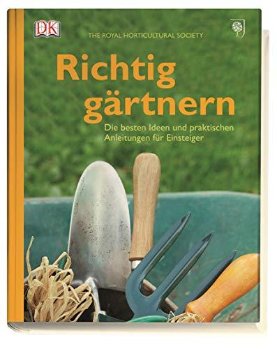 Richtig gärtnern: Die besten Ideen und praktischen Anleitungen für Einsteiger