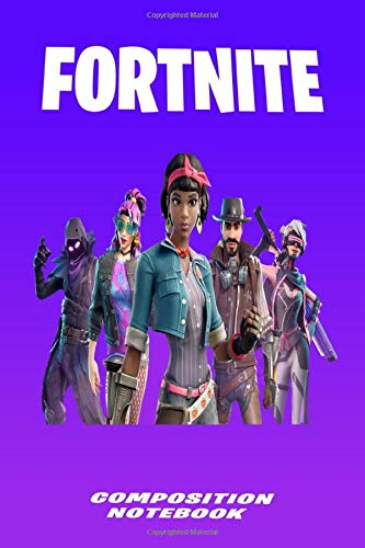 Fortnite Composition Notebook: Journal Fortnite - Gift Idea For Fortniters | Unofficial Fan Notebook For Boys, For Girls, Notebook For Kids, Adults, ... School 120 Wide Ruled Blank Pages |