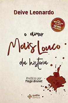 O Amor Mais Louco da História por [Deive Leonardo]