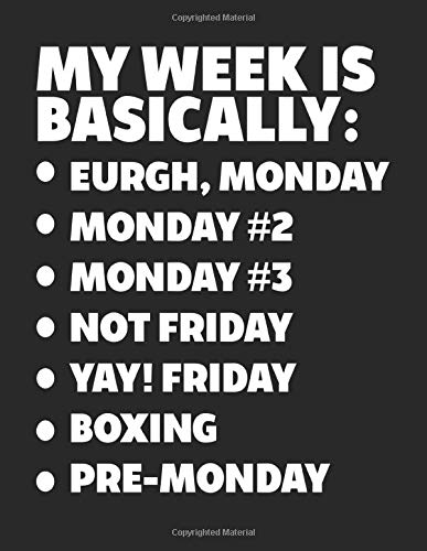 My Week Is Basically: -Eurgh, Monday -Monday #2 -Monday #3 -Not Friday - Yay! Friday - Boxing - Pre-Monday: Composition Notebook Journal