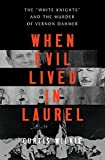"""Image of When Evil Lived in Laurel: The """"White Knights"""" and the Murder of Vernon Dahmer"""