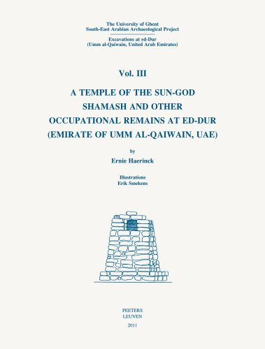 University of Ghent South-East Arabian Archaeological Project: Excavations at ed-Dur (Umm al-Qaiwain, United Arab Emirates), Vol. III: A Temple of the ... at ed-Dur (Emirate of Umm al-Qaiwain, UAE)