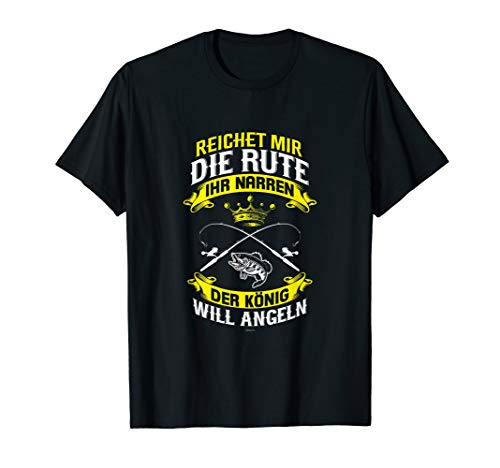Reichet mir die Rute ihr Narren der König will Angeln Shirt