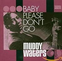 Baby Please Don't Go..