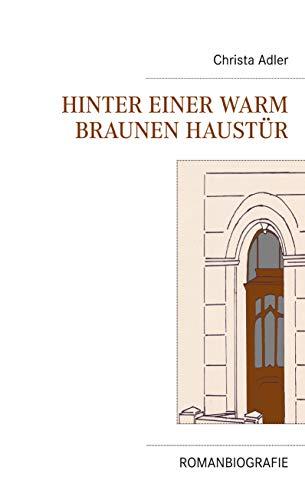 Hinter einer warm braunen Haustür: Romanbiografie