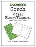 Lacrosse Coach 2020-2021 Diary Planner: Organize all Your Games, Practice Sessions & Meetings with...