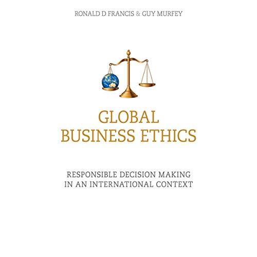 Global Business Ethics     Responsible Decision Making in an International Context              De :                                                                                                                                 Ronald D Francis,                                                                                        Guy Murfey                               Lu par :                                                                                                                                 Walter Dixon                      Durée : 8 h et 31 min     Pas de notations     Global 0,0