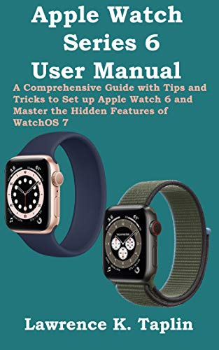 Apple Watch Series 6 User Manual: A Comprehensive Guide with Tips and Tricks to Set up Apple Watch 6 and Master the Hidden Features of WatchOS 7 (English Edition)