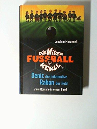 Die wilden Fussball-Kerle: Deniz, die Lokomotive / Raban, der Held. Zwei Romane in einem Band,