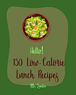 Hello 150 Low Calorie Lunch Recipes Best Low Calorie Lunch Cookbook Ever For Beginners Bean Salad Recipes Diabetic Salad Cookbooks Vegetarian Sandwich Cookbook Shrimp Salad Recipe Book 1 Kindle Edition By Lunchie Mr