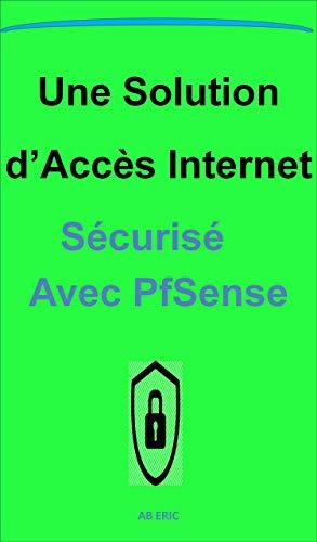 Couverture du livre Une Solution d'Accès Internet Sécurisé avec PfSense : Généralité sur les Réseaux Wi-Fi, Configuration de pfsense, le Portail Captif