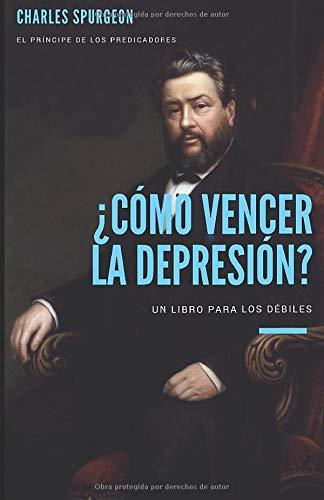 ¿Cómo vencer la depresión?: Un libro para los que se sienten débiles