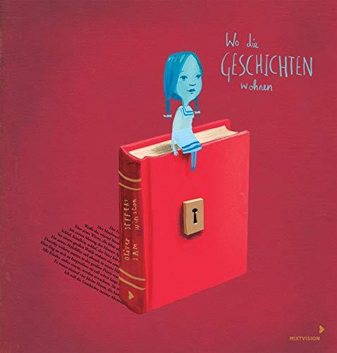 Wo die Geschichten wohnen: Besonderes Bilderbuch (Geschenkbuch) über die Bedeutung der Bücher unserer Kindheit, kunstvoll illustriert