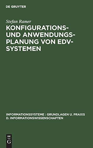 Konfigurations- und Anwendungsplanung von EDV-Systemen (Informationssysteme : Grundlagen u. Praxis d. Informationswissenschaften)