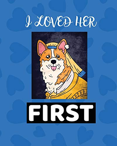 I Loved Her First: Best Man Furry Friend Wedding Dog Dog of Honor Country Rustic Ring Bearer Dressed To The Ca-nines I Do