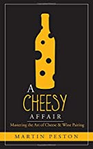 A Cheesy Affair: Mastering the Art of Cheese & Wine Pairing
