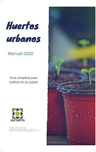 Huertos Urbanos: Guía completa para construir un huerto urbano, ahorrar dinero y cosechar tus propios alimentos durante la emergencia sanitaria COVID-19
