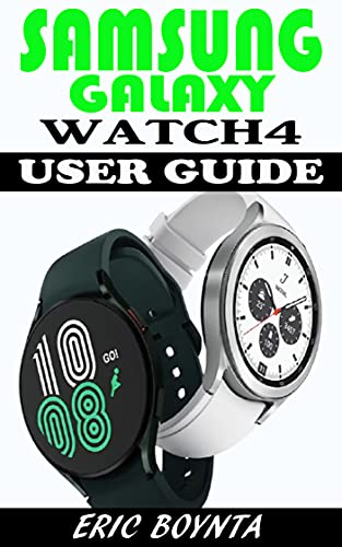 SAMSUNG GALAXY WATCH4 USER GUIDE: The Step By Step Manual For Beginners, And Seniors To Effectively Setup, Operate And Troubleshoot The New Galaxy Watch ... Tips And Tricks. (English Edition)