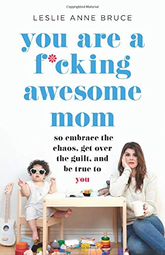 You Are a F*cking Awesome Mom: So Embrace the Chaos, Get Over the Guilt, and Be True to You (Best Way To Make Girl Pregnant)