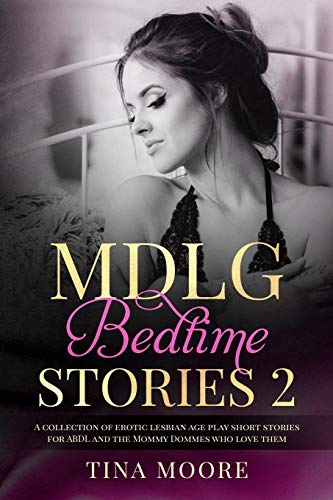 MDLG Bedtime Stories 2: A collection of erotic lesbian age play short stories for ABDL and the Mommy Dommes who love them