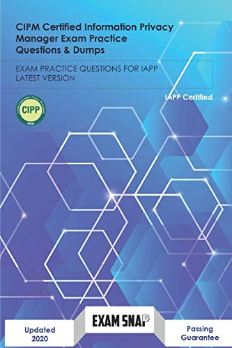 Compare Textbook Prices for CIPM Certified Information Privacy Manager Exam Practice Questions & Dumps: EXAM PRACTICE QUESTIONS FOR IAPP LATEST VERSION  ISBN 9798590867448 by Snap, Exam