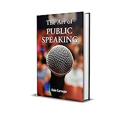 The Art of Public Speaking by Dale Carnegie (International Bestseller): Dale Carnegie is a all time 🕛 'Time tasted Motivational Writer' by [Dale Carnegie]
