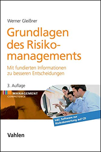 Grundlagen des Risikomanagements: Mit fundierten Informationen zu besseren Entscheidungen: Mit besseren Informationen zu fundierteren Entscheidungen
