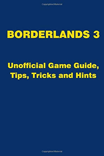 Borderlands 3 - Unofficial Game Guide, Tips, Tricks and Hints