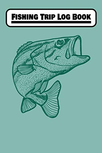 Fishing Trip Log Book: Fisherman's Log Book, 120 pages, 6x9, Write down GPS Location, Rig, Bait, Fish Species, Weight, Weather, Barometer, Air Temp, Water Temp, Tide, Moon