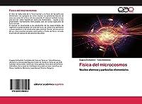 Física del microcosmos: Núcleo atómico y partículas elementales