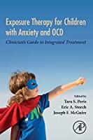 Exposure Therapy for Children with Anxiety and OCD: Clinician's Guide to Integrated Treatment