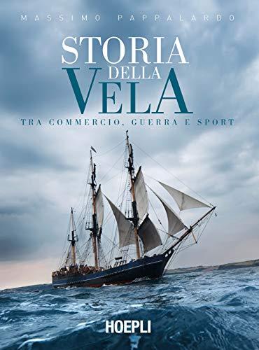 Storia della vela. Tra commercio, guerra e sport
