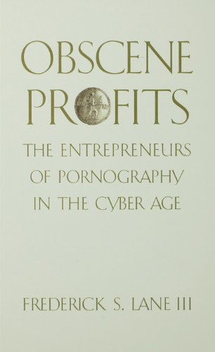 Obscene Profits: Entrepreneurs of Pornography in the Cyber Age (English Edition)