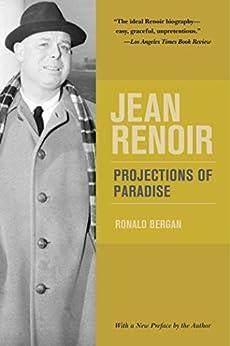 Jean Renoir: Projections of Paradise by [Ronald Bergan]