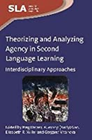 Theorizing and Analyzing Agency in Second Language Learning: Interdisciplinary Approaches (Second Language Acquisition)