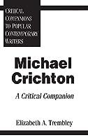 Michael Crichton: A Critical Companion (Critical Companions to Popular Contemporary Writers)