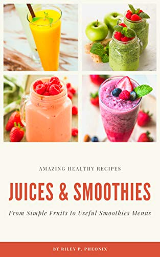 Amazing Healthy Recipes : Juices & Smoothies: From Simple Fruits to Useful Smoothies Menus (English Edition)