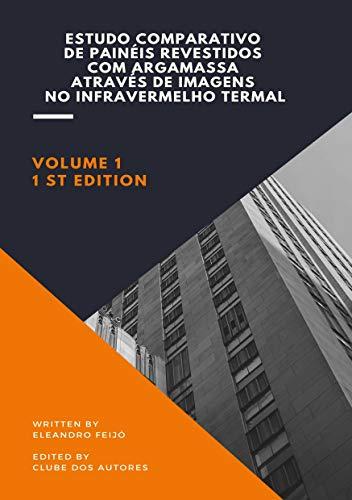 ESTUDO COMPARATIVO DE PAINÉIS REVESTIDOS COM ARGAMASSA ATRAVÉS DE IMAGENS NO INFRAVERMELHO TERMAL: Análise digital e tratamento estatístico para detectar ... Livro 1) (Portuguese Edition)