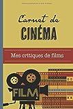 Carnet de Cinéma: Journal pour critiques et suivi de films | Format 15,2 x 22,9 cm - 100 pages