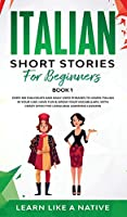 Italian Short Stories for Beginners Book 1: Over 100 Dialogues and Daily Used Phrases to Learn Italian in Your Car. Have Fun & Grow Your Vocabulary, with Crazy Effective Language Learning Lessons (Italian for Adults)