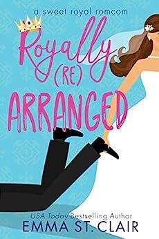 Royally Rearranged: A Sweet Royal Romcom by [Emma St. Clair]