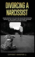 Divorcing a Narcissist: Deciding whether to stay or go and healing from an emotional destructive. How to ending a toxic relationship. Recovering from narcissistic abuse from ex-partner.