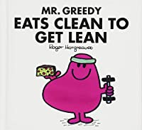 Mr. Greedy Eats Clean to Get Lean (Mr. Men for Grown-ups)