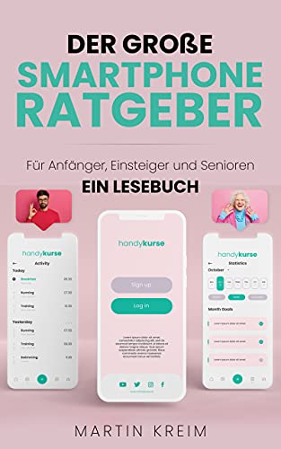 Der große Smartphone Ratgeber: Für Anfänger, Einsteiger und Senioren - Ein Lesebuch (German Edition)