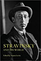 Stravinsky and His World (Bard Music Festival, 33)