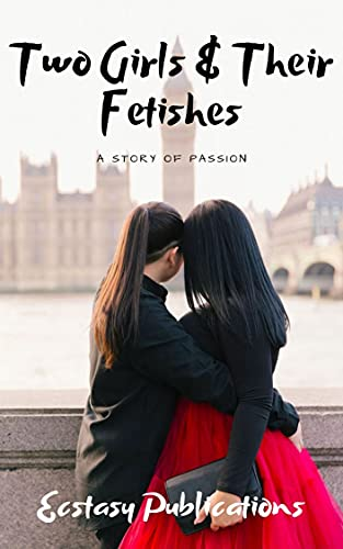 Two Girls & Their Fetishes: A Story of Passion (English Edition)