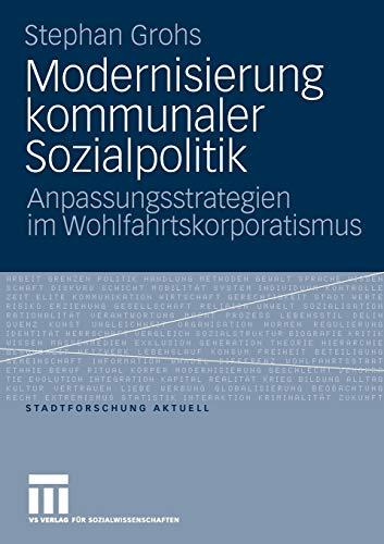 Modernisierung kommunaler Sozialpolitik: Anpassungsstrategien im Wohlfahrtskorporatismus (Stadtforschung aktuell) (German Edition) (Stadtforschung aktuell (114), Band 114)