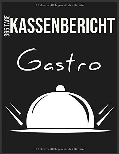 365-Tage Gastro Kassenbericht: Ein Jahr - Ein Buch! Buchführung leicht gemacht   365 Seiten Kassen-Journal   Buchhaltung & Kasse   Gastronomie